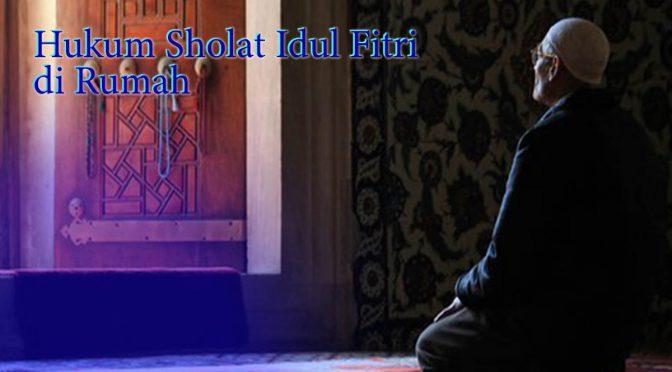 Hukum Salat Idul Fitri di Rumah