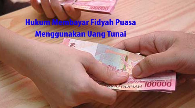 Hukum Membayar Fidyah Puasa Menggunakan Uang Tunai
