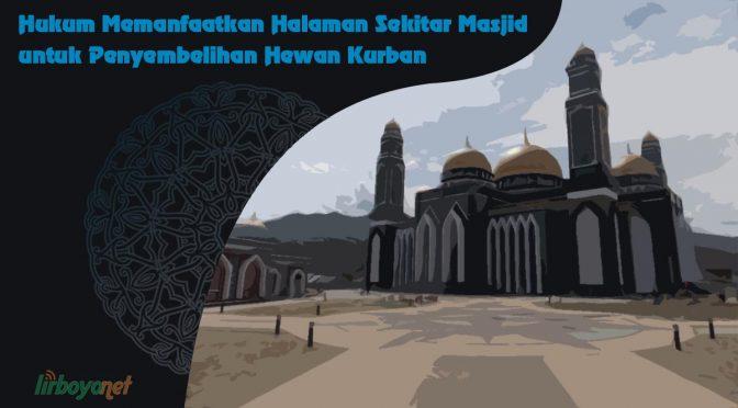 Hukum Memanfaatkan Halaman Sekitar Masjid untuk Penyembelihan Hewan Kurban