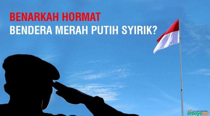 Benarkah Hormat Bendera Merah Putih Syirik?