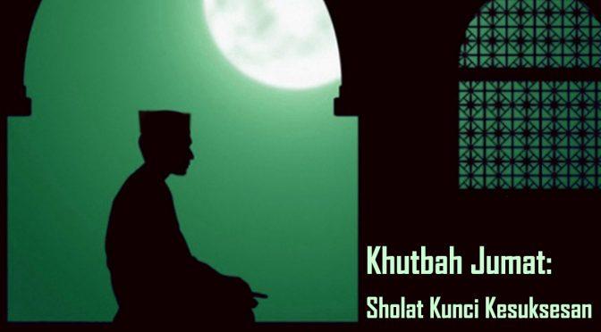 Khutbah Jum'at: Sholat kunci Hidup Sukses