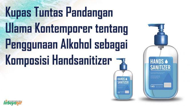 Kupas Tuntas Pandangan Ulama Kontemporer tentang Penggunaan Alkohol sebagai Komposisi Hand Sanitizer
