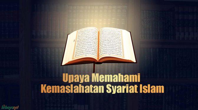 Upaya Memahami Kemaslahatan Syariat Islam
