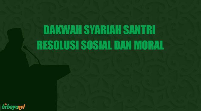 Dakwah Syariah Santri |Resolusi Sosial Dan Moral