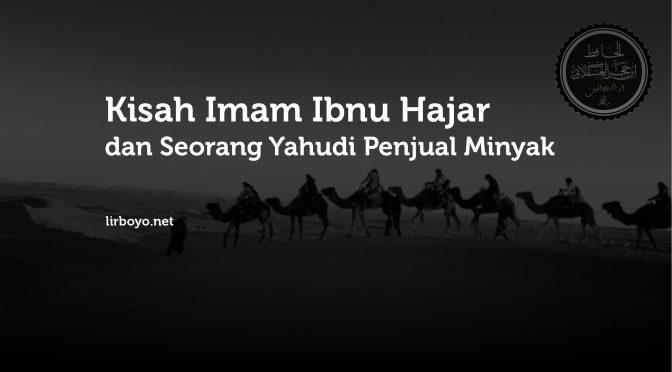 Kisah Imam Ibnu Hajar dan Seorang Yahudi Penjual Minyak