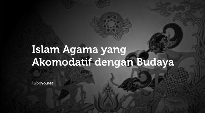 Islam Agama yang Akomodatif dengan Budaya