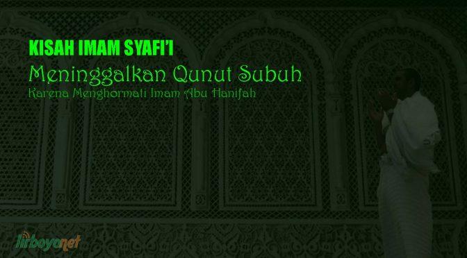 Kisah Imam Syafi'i Meninggalkan Qunut Subuh Karena Menghormati Imam Abu Hanifah