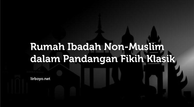 Rumah Ibadah Non-Muslim dalam Pandangan Fikih Klasik