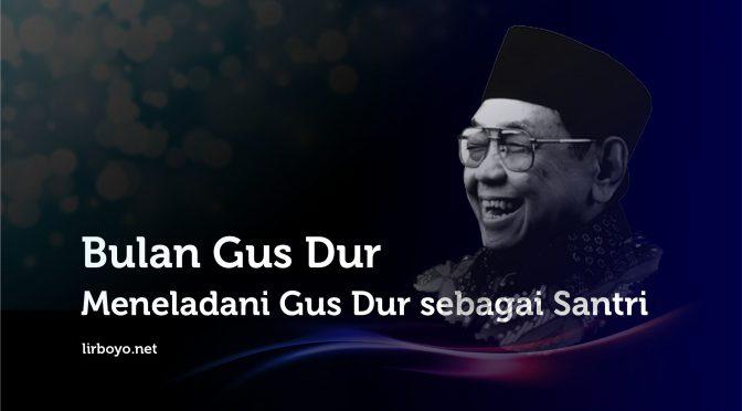 Bulan Gus Dur   Meneladani Gus Dur sebagai Santri