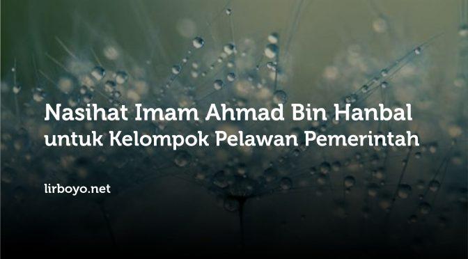 Nasihat Imam Ahmad Bin Hanbal untuk Kelompok Penantang Pemerintah
